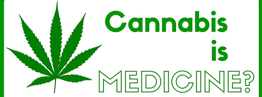 Cannabis is medicine? Really?
